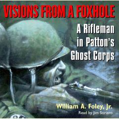 Visions From a Foxhole by William Foley, William A. Foley, Jr.
