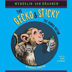 The Gecko and Sticky: The Power Potion by Wendelin Van Draanen