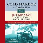 Cold Harbor: A Guided Tour from Jeff Shaara's Civil War Battlefields by Jeff Shaara, Jeffrey M. Shaara