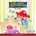 Katie Kazoo, Switcheroo #3: Oh, Baby! by Nancy Krulik