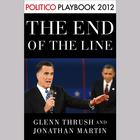 The End of the Line by Glenn Thrush, Jonathan Martin