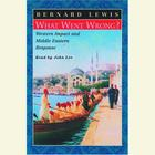 What Went Wrong?  Western Impact and Middle Eastern Response by Bernard Lewis