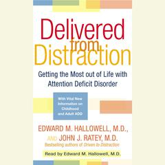 Delivered From Distraction by John J. Ratey, M.D., Edward M. Hallowell, MD, Edward M. Hallowell, M.D., M.D. Edward M. Hallowell, John J. Ratey, MD