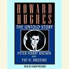 Howard Hughes by Peter Harry Brown, Peter Brown, Pat H. Broeske