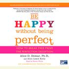 Be Happy Without Being Perfect by Alice D. Domar, Ph.D. Alice D. Domar, Alice Lesch Kelly
