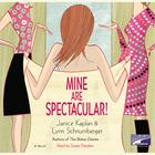 Mine Are Spectacular! by Janice Kaplan, Lynn Schnurnberger