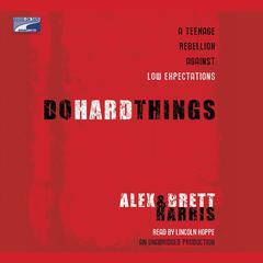 Do Hard Things by Alex Harris, Brett Harris