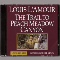 A Trail to Peach Meadow Canyon by Louis L'Amour