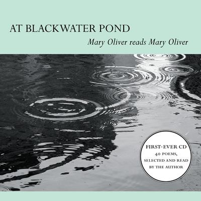 At Blackwater Pond by Mary Oliver