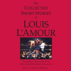 The Collected Short Stories of Louis L'Amour, Vol. 6 by Louis L'Amour
