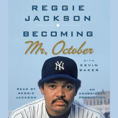 Becoming Mr. October by Reggie Jackson, Kevin Baker