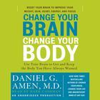 Change Your Brain, Change Your Body by Daniel G. Amen, MD