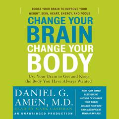 Change Your Brain, Change Your Body by Daniel G. Amen, M.D., Daniel G. Amen, MD