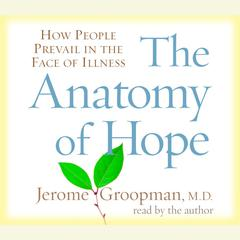 The Anatomy of Hope by Jerome Groopman, MD