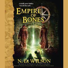 Empire of Bones by N. D. Wilson