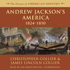Andrew Jackson's America by Christopher Collier, James Lincoln Collier