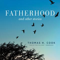 Fatherhood, and Other Stories by Thomas H. Cook