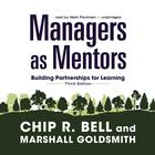 Managers as Mentors, Third Edition by Chip R. Bell, Marshall Goldsmith