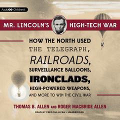 Mr. Lincoln's High-Tech War by Thomas B. Allen, Roger Macbride Allen