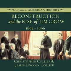 Reconstruction and the Rise of Jim Crow by Christopher Collier, James Lincoln Collier