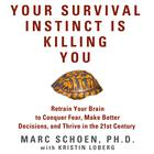 Your Survival Instinct Is Killing You by Marc Schoen