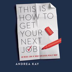 This Is How You Get Your Next Job by Andrea Kay