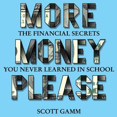 More Money, Please by Scott Gramm, Scott Gamm