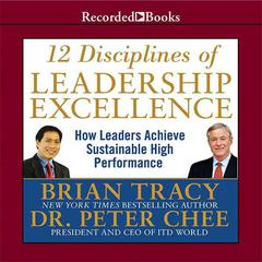 12 Disciplines of Leadership Excellence by Brian Tracy, Dr. Peter Chee