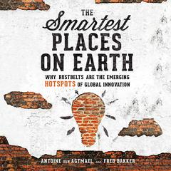 The Smartest Places on Earth by Antoine van Agtmael, Fred Bakker