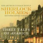 Sherlock Holmes: Three Tales of Avarice by Sir Arthur Conan Doyle