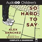 So Hard to Say by Alex Sanchez
