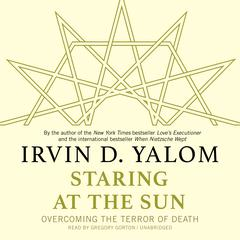 Staring at the Sun by Irvin D. Yalom, MD