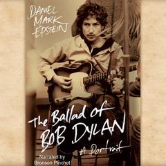 The Ballad of Bob Dylan by Daniel Mark Epstein