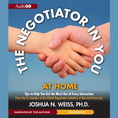 The Negotiator in You: At Home by Joshua N. Weiss, PhD