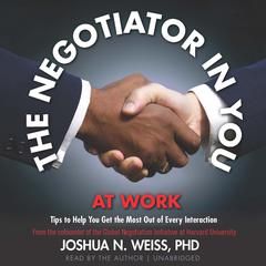 The Negotiator in You: At Work by Joshua N. Weiss, PhD