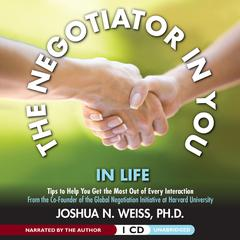 The Negotiator in You: In Life by Joshua N. Weiss, PhD