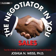 The Negotiator in You: Sales by Joshua N. Weiss, PhD