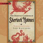 The Oriental Casebook of Sherlock Holmes by Ted Riccardi