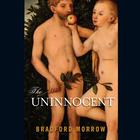 The Uninnocent by Bradford Morrow