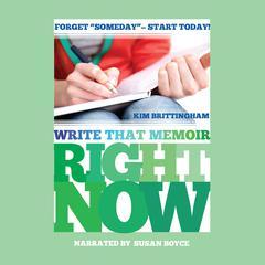 Write That Memoir Right Now by Kim Brittingham