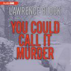 You Could Call It Murder by Lawrence Block