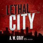 Lethal City by A. W. Gray