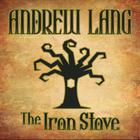 The Iron Stove by Andrew Lang