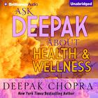 Ask Deepak about Health and Wellness by Deepak Chopra