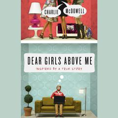 Dear Girls Above Me by Charles McDowell, Charlie McDowell