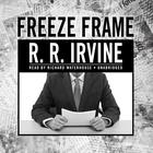 Freeze Frame by Robert R. Irvine