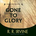 Gone to Glory by Robert R. Irvine