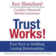Trust Works! by Ken Blanchard, Cynthia Olmstead, Martha Lawrence