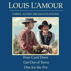 Four Card Draw / Get Out of Town / One for the Pot by Louis L'Amour
