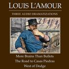 More Brains Than Bullets/The Road to Casas Piedras/West of Dodge by Louis L'Amour, Louis L'Amour